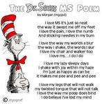 I don't know the original author, but this was on FB n honor of Dr. Seuss' birthday and MS awareness